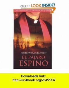 El Pajaro Espino/ the Thorn Birds (Narrativa (Punto de Lectura)) (Spanish Edition) (9788466308243) Colleen McCullough , ISBN-10: 8466308245  , ISBN-13: 978-8466308243 ,  , tutorials , pdf , ebook , torrent , downloads , rapidshare , filesonic , hotfile , megaupload , fileserve