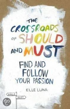 The crossroads of should and must. Find and follow your passion ~ Ella Luna
