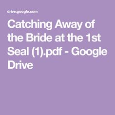 Catching Away of the Bride at the 1st Seal (1).pdf - Google Drive