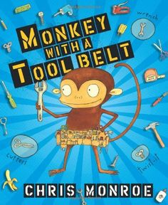 "Read ""Monkey with a Tool Belt"" by Chris Monroe available from Rakuten Kobo. Whether you need a beebersaw or a chisel, Chico Bon Bon's your monkey. He can build or fix just about anything—from a do. Procedural Text, Build A Better World, Summer Reading Program, Construction Theme, Mentor Texts, Tool Belt, Writer Workshop, Reading Levels, Early Literacy"