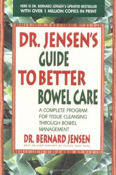Dr. Jensen's Guide to Better Bowel Care: A Complete Program for Tissue Cleansing through Bowel Management by Bernard Jensen, http://www.amazon.com/dp/0895295849/ref=cm_sw_r_pi_dp_0ERLqb1BS2P98