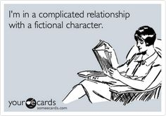 I'm in a complicated relationship with a fictional character.