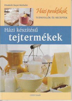 Hazi praktikak hazi keszitesu tejtermekek(elisabeth mayer reithofer) 2007 V60 Coffee, Coffee Maker, Dairy, Kitchen Appliances, Cheese, Breakfast, Food, Yogurt, Cooking Tools