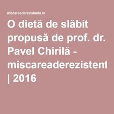 O dietă de slăbit propusă de prof. dr. Pavel Chirilă - miscareaderezistenta.ro | 2016 Doterra, Good To Know, Detox, Health Fitness, Knits, Fast Diets, Silhouette, The Body, Health And Wellness