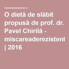 O dietă de slăbit propusă de prof. dr. Pavel Chirilă - miscareaderezistenta.ro | 2016