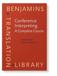 Conference interpreting : a complete course / Robin Setton ; Andrew Dawrant