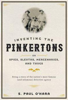 Inventing the Pinkertons; or, Spies, Sleuths, Mercenaries... https://www.amazon.com/dp/1421420562/ref=cm_sw_r_pi_dp_x_IBP.xbAA7C2V4