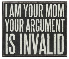 Primitives By Kathy Box Sign: I Am Your Mom your argument is invalid