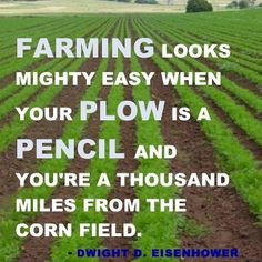 Farming looks mighty easy when your Plow is a pencil and you´re thousand miles from the corn field......Yeah!!!