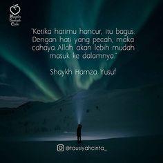Ketika hatimu hancur itu bagus. Dengan hati yang pecah maka cahaya Tuhan akan lebih mudah masuk ke dalamnya.  Shaykh Hamza Yusuf . Follow @tausiyahcinta_ Follow @tausiyahcinta_ . . https://ift.tt/2f12zSN