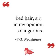 Red hair, sir, in my opinion, is dangerous.