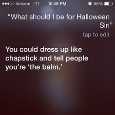 The time she showed how clever she was: | 21 Questions Siri Answered Absolutely Perfectly  I found my Halloween costume this year!