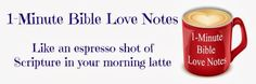 1-Minute Bible Love Notes - Subscribe for 1-minute devotions emailed to you for free.    (01.13.15)