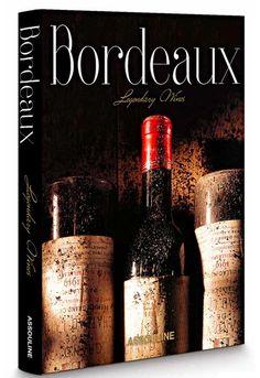 Bordeaux, Legendary Wines by Michel Dovaz Published by Assouline