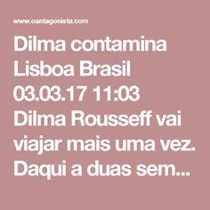 """Dilma contamina Lisboa  Brasil 03.03.17 11:03 Dilma Rousseff vai viajar mais uma vez.  Daqui a duas semanas, ela estará em Lisboa para apresentar a palestra """"Neoliberalismo, desigualdade, democracia sob ataque"""".  Ela entende de ataques à democracia, sobretudo aqueles feitos com propina contaminada da Odebrecht."""
