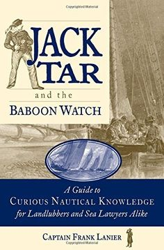 COMING SOON - Availability: http://130.157.138.11/record= Jack Tar and the Baboon Watch: A Guide to Curious Nautical Knowledge for Landlubbers and Sea Lawyers Alike by Frank Lanier,
