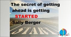 The secret of getting ahead is getting started #quote