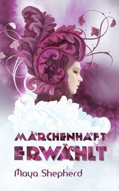 Maya Shepherd - Märchenhaft erwählt (Band 01) Cover Design, Maya, Self Publishing, All You Need Is, Reading, Movies, Movie Posters, Film, Books