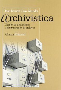 Archivística : gestión de documentos y administración de archivos / José Ramón Cruz Mundet Filing Cabinet, History, Libraries, Planners, Studio, Books, Log Projects, Rolodex, Knowledge Management