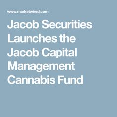 Jacob Securities Launches the Jacob Capital Management Cannabis Fund Press Release, Cannabis, Management, Product Launch, Creative Ideas, Diy Creative Ideas, Ganja