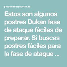 Estos son algunos postres Dukan fase de ataque fáciles de preparar. Si buscas postres fáciles para la fase de ataque de Dukan, aquí tienes algunos de los más sencillos.