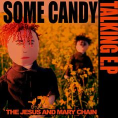 Some Candy Talking!  The Jesus And Mary Chain