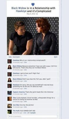 Black Widow is in a Relationship with Hawkeye and it's definitely Complicated. I found this on Facebook. Not really sure who came up with it but it'shilarious.