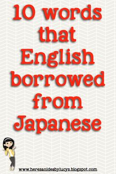 Here's an idea: 10 words that English borrowed from Japanese. Tycoon, manga, and kawaii are some of the words borrowed from Japanese. Click to read more!
