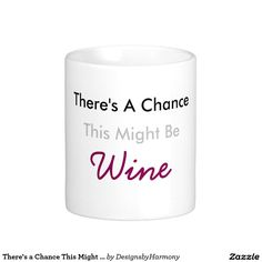 There's a Chance This Might Be Wine Classic White Coffee Mug
