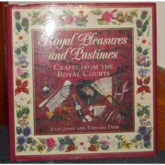 Royal Pleasures and Pastimes: Crafts from the Royal Courts ~ 1990 hb Listing in the Other,Crafts & Sewing,Non Fiction,Books,Books, Comics  & Magazines Category on eBid United Kingdom | 147632099