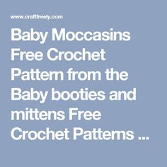 Baby Moccasins Free Crochet Pattern from the Baby booties and mittens Free Crochet Patterns Category and Knit Patterns at Craft Freely Doily Patterns, Free Sewing, Baby Patterns, Knitting Patterns Free, Knit Patterns, Free Knitting, Baby Knitting, Crochet Baby, Free Crochet