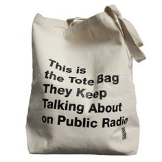 This is the tote bag they keep talking about on public radio.