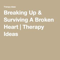Breaking Up & Surviving A Broken Heart   Therapy Ideas