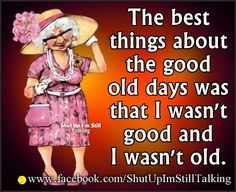 The best things about the good old days was that I wasn't good and I wasn't old. #boomer #aging
