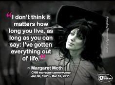 Margaret Moth: fearless legend among her war zone journalist colleagues. My personal heroine. Born January 30, 1951. Watch the video for a lifetime of inspiration: http://amazingwomenrock.com/the-margaret-moth-story-fearless-or-a-heroine-just-walked-into-my-life TYSM Margaret Moth for a life so fully lived ♥ ♥ ♥