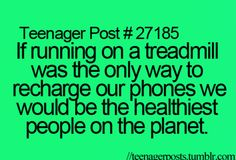 Then the world wouldn't be fat, and people wouldn't be stuck on the phone because they wouldn't want to recharge it! Lolz