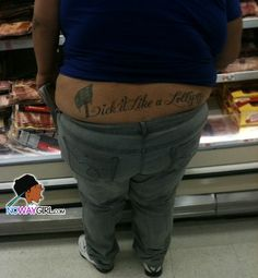 Funny Things You See At Walmart Nowaygirl Really Bad Tattoos Fail Tattoos Funny