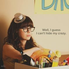 """Jessica Day/ New Girl Quote- """"Well, I guess I can't hide my crazy."""" 