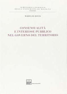Consensualità e interesse pubblico nel governo del territorio / Marzia De Donno