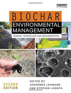Biochar for environmental management : science, technology and implementation / Johannes Lehmann and Stephen Joseph (Eds.). Routledge, Taylor & Francis Group, 2015