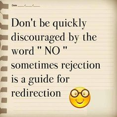 """Don't be quickly discouraged by the word """"NO"""". sometimes rejection is a guide for redirection. In fact, it really always is. Positive Quotes For Work, Work Quotes, Positive Thoughts, Positive Living, Life Thoughts, Positive Vibes, Uplifting Quotes, Inspirational Quotes, Motivational Board"""