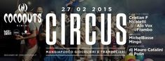 Venerdì 27 febbraio 2015 grande festa Circus al Coconuts Rimini. In consolle tantissimi ospiti e spettacoli circensi.