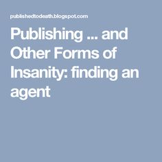 Publishing ... and Other Forms of Insanity: finding an agent