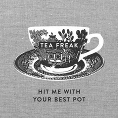 Tea freak. That's me!