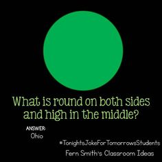 Tonight's Joke for Tomorrow's Students What is round on both sides and high in the middle? Ohio! Dedicated to my sweet friend @mrswheelersclass :) Follow me on Pinterest where I have an entire board dedicated to my jokes.  Pinterest: FernSmith Board: Jokes for Kids.  #TonightsJokeForTomorrowsStudents  #FernSmithsClassroomIdeas Lame Jokes, Work Jokes, Puns Jokes, Stupid Jokes, Jokes And Riddles, Funny Jokes For Kids, Funny Jokes To Tell, Silly Jokes, Funny Puns