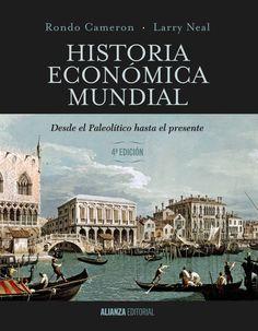 Historia económica mundial : desde el Paleolítico hasta el presente / Rondo Cameron, Larry Neal (2015)