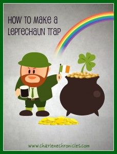 How to make a Leprechaun Trap and other ideas for St. Patrick's Day.   http://www.charlenechronicles.com/parenting/st-patricks-day-activities-kids/