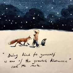 """""Being kind to yourself is one of the greatest kindnesses"" said the mole. (Drawing by Charlie Mackesy)"" Great Quotes, Quotes To Live By, Life Quotes, Inspirational Quotes, Lucky Quotes, Simple Quotes, Motivational Quotes, Illustrations, Illustration Art"