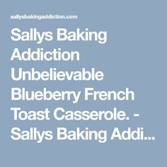 Sallys Baking Addiction Unbelievable Blueberry French Toast Casserole. - Sallys Baking Addiction