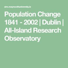 Population Change 1841 - 2002 | Dublin | All-Island Research Observatory Research, Dublin, Change, Island, Search, Block Island, Islands, Science Inquiry